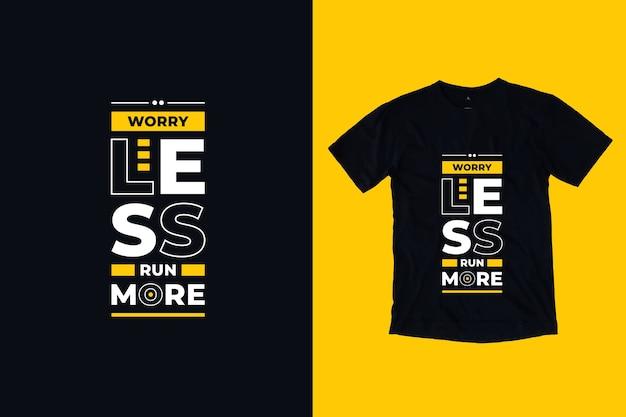 Martw się mniej uruchom bardziej nowoczesne inspirujące cytaty projekt koszulki