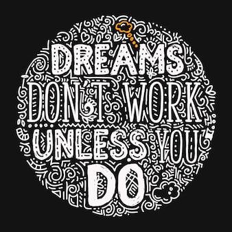 Marzenia nie działają, jeśli nie robisz - ręcznie ozdobna ilustracja z motywującym i inspirującym cytatem, ręcznie rysowana nowoczesna karta z napisem
