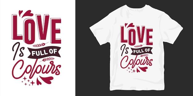 Miłość jest pełna kolorów. miłość i romantyczne cytaty z napisem t-shirt typografii