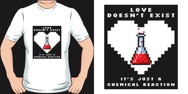 Miłość nie istnieje, to tylko reakcja chemiczna. unikalny i modny projekt koszulki
