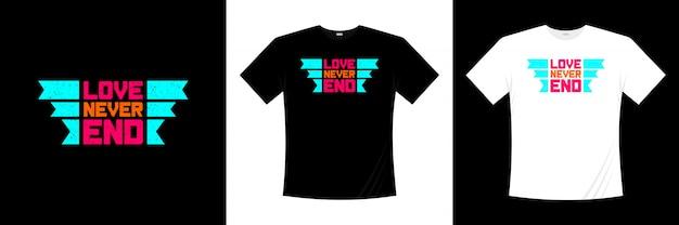 Miłość nigdy nie kończy projektu koszulki typografii