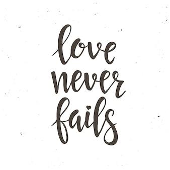 Miłość nigdy nie zawodzi. ręcznie rysowane plakat typografii.