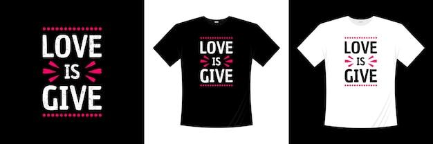 Miłość si daje projekt koszulki typografii. miłość, romantyczna koszulka.