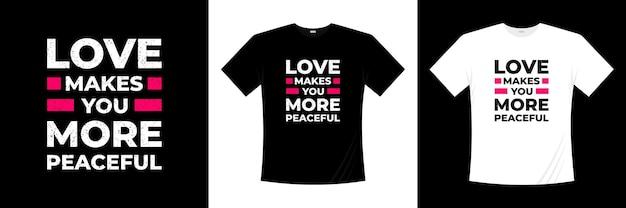 Miłość sprawia, że projekt koszulki z typografią jest bardziej spokojny