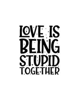 Miłość to bycie razem głupimi. ręcznie rysowane projekt typografii.