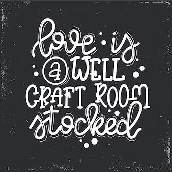 Miłość to dobrze wykonany pokój rzemieślniczy z napisami, motywującym cytatem
