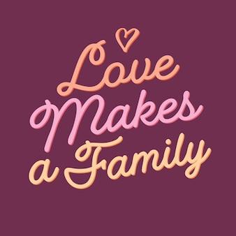 Miłość tworzy wektor rodziny napis