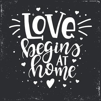 Miłość zaczyna się w domu ręcznie rysowane plakat typografii.