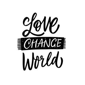 Miłość zmienić świat ręcznie rysowane kaligrafia wyrażenie motywacja napis tekst kolor czarny