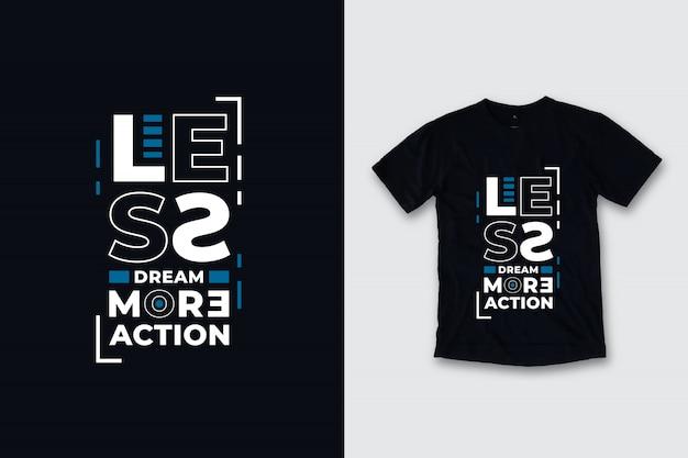 Mniej marzeń, więcej akcji, nowoczesne cytaty projekt koszulki