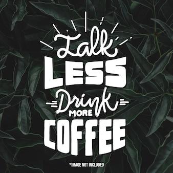 Mniej mów, pij więcej kawy. cytuj napis typografii na projekt koszulki. ręcznie rysowane napis