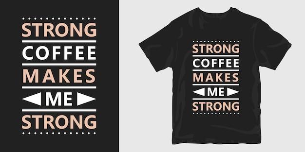 Mocna kawa czyni mnie silnym typograficznym hasłem cytującym projekt koszulki