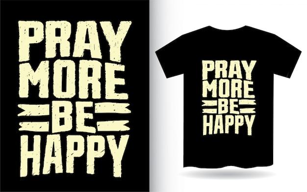 Módl się bardziej, bądź szczęśliwy typografii na koszulkę