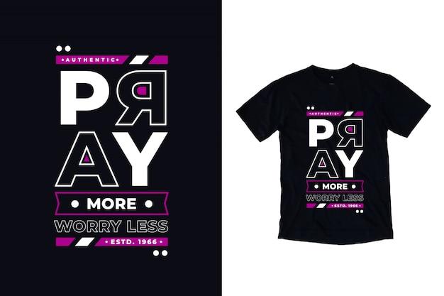 Módlcie się bardziej martw się mniej nowoczesny typografia cytat t shirt