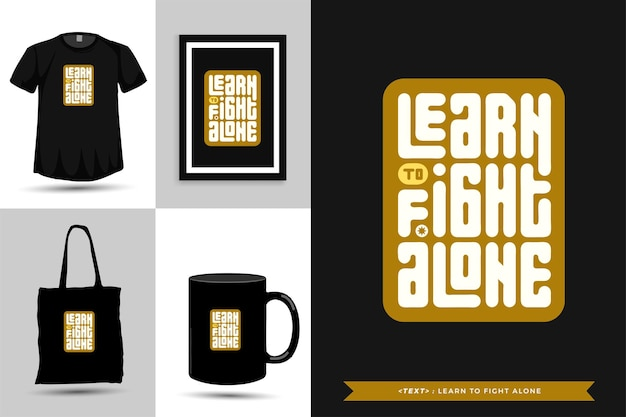 Modna typografia cytat motywacja tshirt nauczy się walczyć samotnie o nadruk. typograficzny napis szablon projektu pionowego plakat, kubek, torba na ramię, odzież i towary