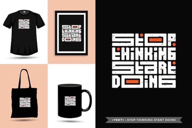 Modna typografia cytat motywacja tshirt przestań myśleć zacznij robić. pionowy szablon typograficzny napisów