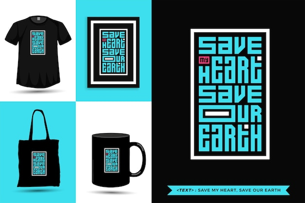 Modna typografia cytat motywacja tshirt ratuj moje serce, uratuj naszą ziemię do druku. typograficzny napis szablon projektu pionowego plakat, kubek, torba na ramię, odzież i towary