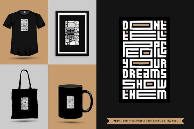Modna typografia cytat motywacyjny tshirt nie mów ludziom swoich marzeń. pokaż je do druku. typograficzny napis szablon projektu pionowego plakat, kubek, torba na ramię, odzież i towary