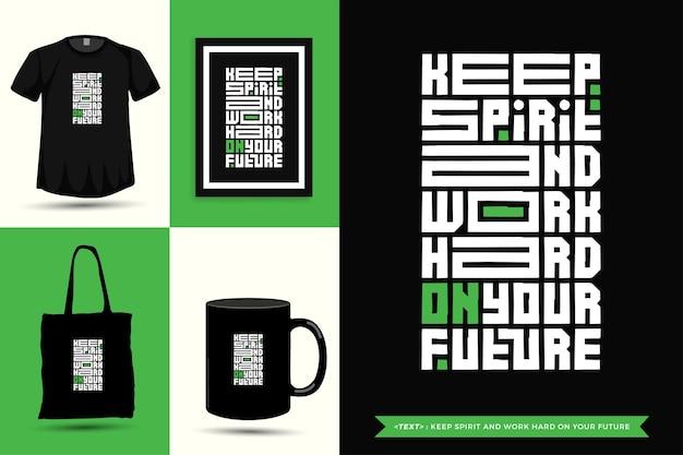 Modna typografia cytat motywacyjny tshirt zachowaj ducha i ciężko pracuj nad swoją przyszłością do druku. typograficzny napis szablon projektu pionowego plakat, kubek, torba na ramię, odzież i towary