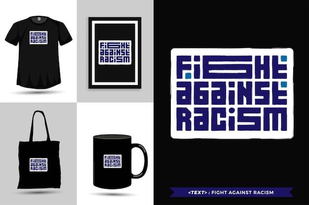 Modna typografia koszulka motywacyjna cytat walcz z rasizmem do druku. pionowy szablon typografii dla towarów