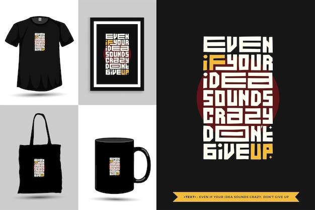 Modna typografia koszulka z motywacją cytatu nawet jeśli twój pomysł brzmi szalenie, nie poddawaj się nadrukom. typograficzny napis szablon projektu pionowego plakat, kubek, torba na ramię, odzież i towary