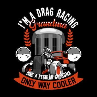 Modny cytat i hasło racer. jestem babcią wyścigową drag, jak zwykła babcia, tylko o wiele fajniejsza. stary samochód .