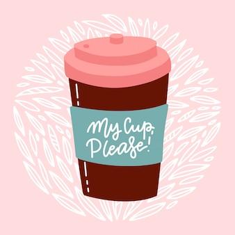 Mój kubek, proszę - ręcznie rysowana kompozycja napisów. filiżanka wielokrotnego użytku na tle kwiatów. płaska ilustracja
