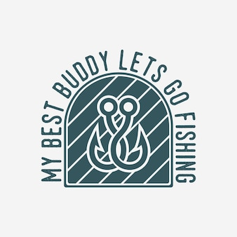 Mój najlepszy kumpel pozwala łowić ryby vintage typografia ilustracja projekt koszulki wędkarskiej