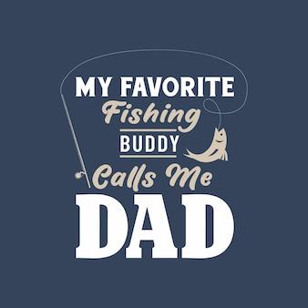 Mój ulubiony kumpel wędkarski nazywa mnie tatą. projekt dzień ojca dla taty miłośnika wędkarstwa