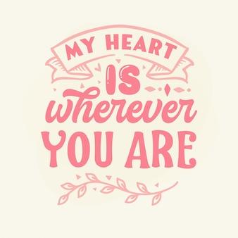 Moje serce jest tam, gdzie jesteś, napis odręczny premium vector design