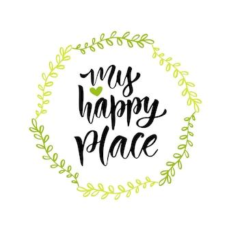 Moje szczęśliwe miejsce. ręcznie rysowane wektor napis. może być używany do plakatu w domu, drukowanie. nowoczesna kaligrafia
