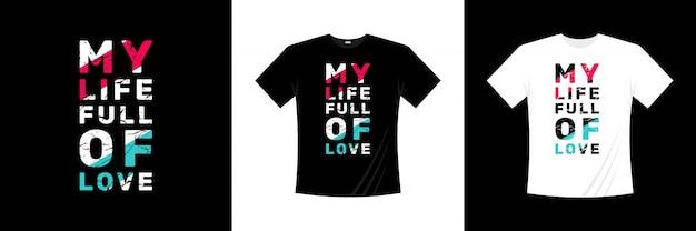 Moje życie pełne miłości typografii projekt koszulki