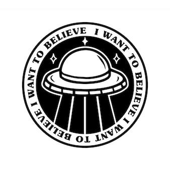 """Monochromatyczny projekt plakietki z kreskówkowym ufo z frazą """"chcę wierzyć""""."""