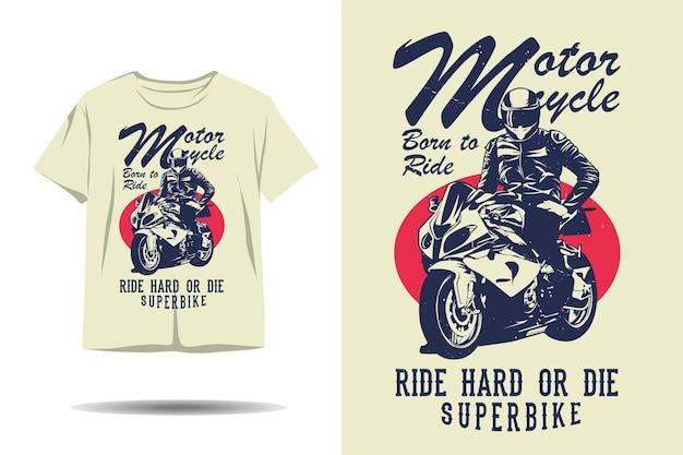 Motocykl urodzony, aby jeździć ostro lub umrzeć, projekt koszulki z sylwetką super roweru