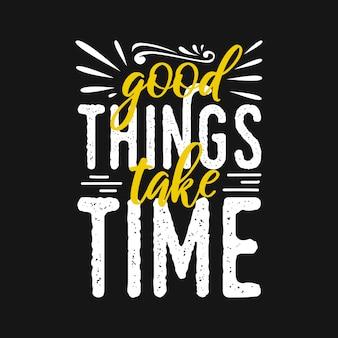 Motywacyjna typografia cytuje dobre rzeczy wymagają czasu