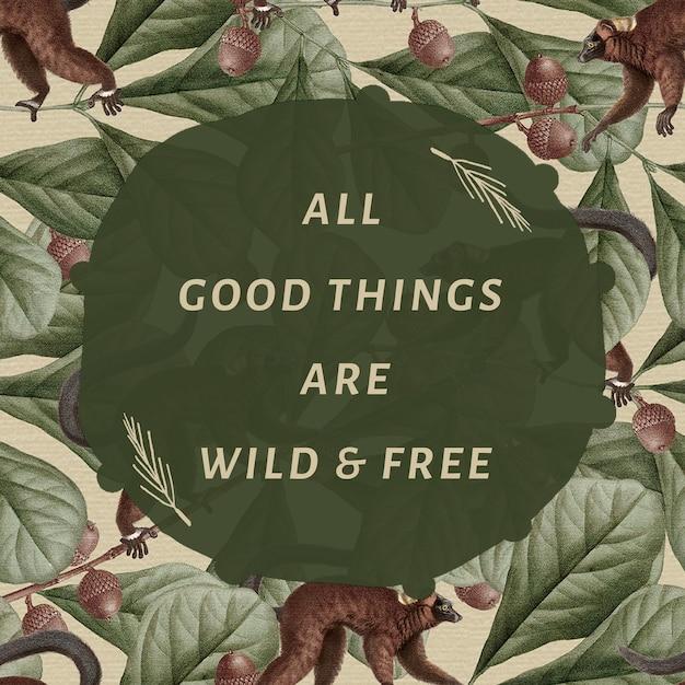 Motywacyjny cytat edytowalny szablon wektor wszystkie dobre rzeczy są dzikie i darmowe
