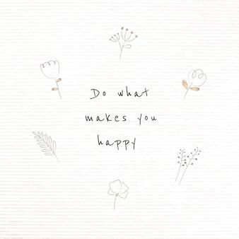 Motywacyjny cytat z doodle rośliną robi to, co cię uszczęśliwia
