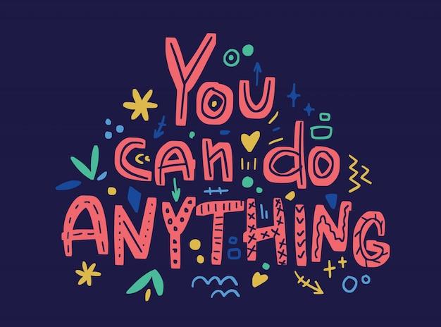 Motywacyjny inspirujący cytat możesz zrobić wszystko. ręcznie rysowane napis
