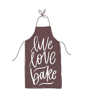 Motywacyjny slogan lub cytat live love bake napisany ręcznie kursywą kaligraficzną czcionką na eleganckim fartuchu. stylowy napis na białym tle. nowoczesna ilustracja dekoracyjna.