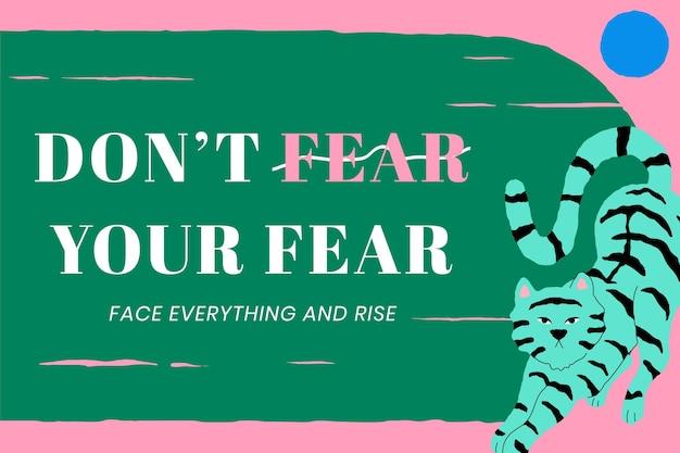 Motywacyjny szablon wektora cytatu z uroczym tygrysem, nie bój się swojego strachu