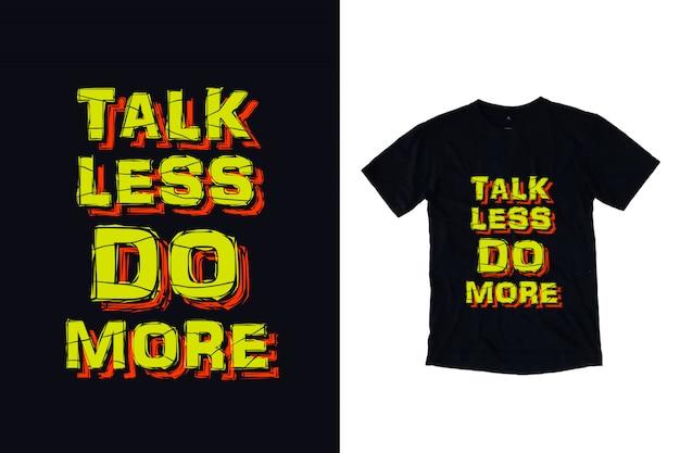 Mów mniej, rób więcej typografii na projekt koszulki