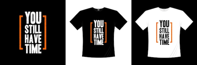 Nadal masz czas na projekt koszulki typograficznej. koszulka z motywacją, inspiracją.
