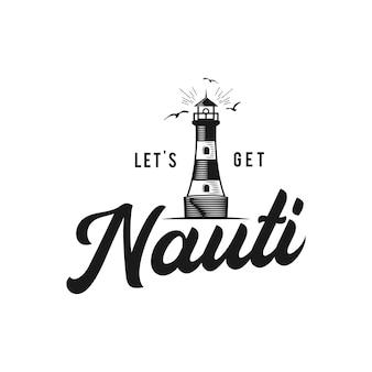 Nadruk vintage w stylu marynistycznym na t-shirt, logo lub odznakę. let's go nauti typografia z latarnią morską i mewą. koszulka z emblematem morskim, morzem i oceanem. stockowa ilustracja wektorowa na białym tle.