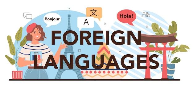 Nagłówek typograficzny języków obcych. szkoła językowa. uczniowie uczą się nowego słownictwa językowego. idea komunikacji globalnej. ilustracja wektorowa w stylu kreskówki