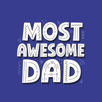 Najbardziej niesamowity cytat z taty. ręcznie rysowane wektor napis na t shirt, plakat, kubek, karty. koncepcja dnia szczęśliwego ojca