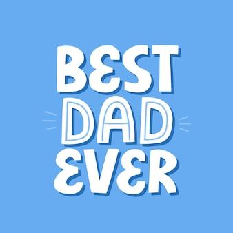 Najlepszy tata kiedykolwiek cytował na niebieskim tle. ręcznie rysowane napis wektor. dzień ojca, koncepcja urodzinowa na koszulkę, kartę, plakat.