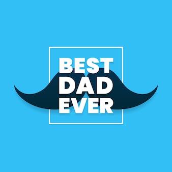 Najlepszy tata, kiedykolwiek prosty, nowoczesny tekst typograficzny z wąsami i ramką na dzień szczęśliwego ojca