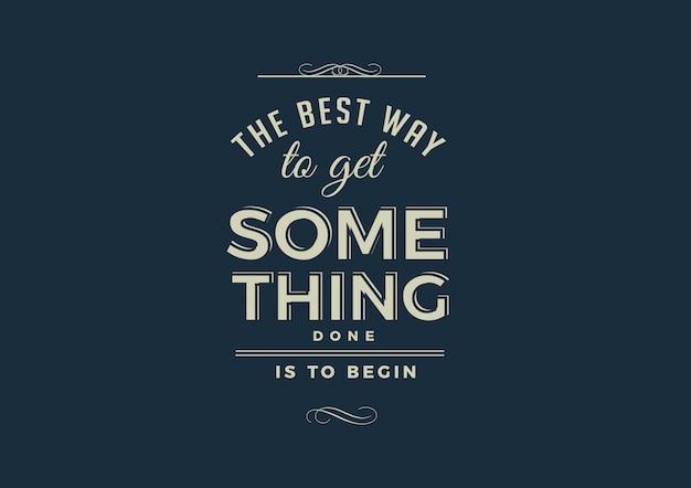 Najlepszym sposobem na zrobienie czegoś jest rozpoczęcie