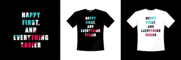 Najpierw szczęśliwy i wszystko łatwiejszy projekt koszulki typografii