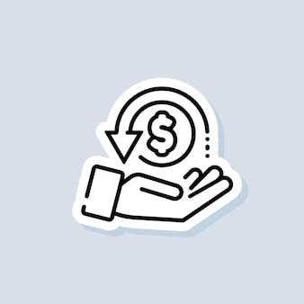 Naklejka ze zwrotem gotówki. ikona zwrotu pieniędzy. ikona linii rabatu gotówki. wymiana wynagrodzenia, ręka trzyma dolara. symbol inwestycji finansowych. wektor na na białym tle. eps 10.
